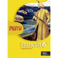 Français 6e L'oeil et la plume : Programme 2009