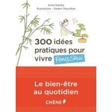300 idées pratiques pour vivre Feng Shui