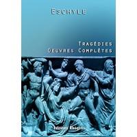 Eschyle - Tragédies (Oeuvres Complètes)
