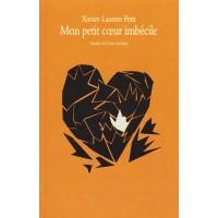 Mon petit coeur imbecile de  Petit, Xavier-Laurent